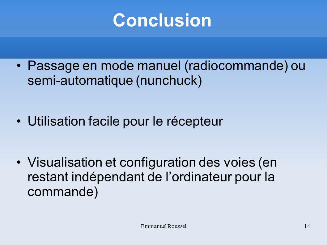 Conclusion Passage en mode manuel (radiocommande) ou semi-automatique (nunchuck) Utilisation facile pour le récepteur.