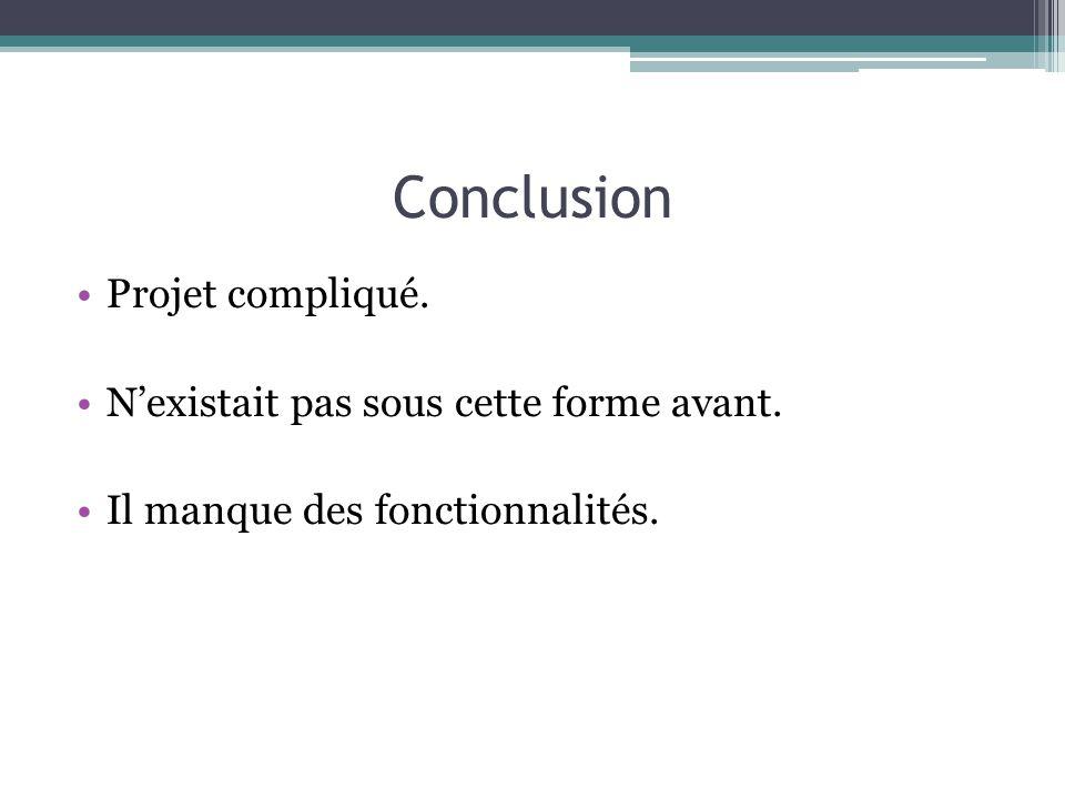 Conclusion Projet compliqué. N'existait pas sous cette forme avant.