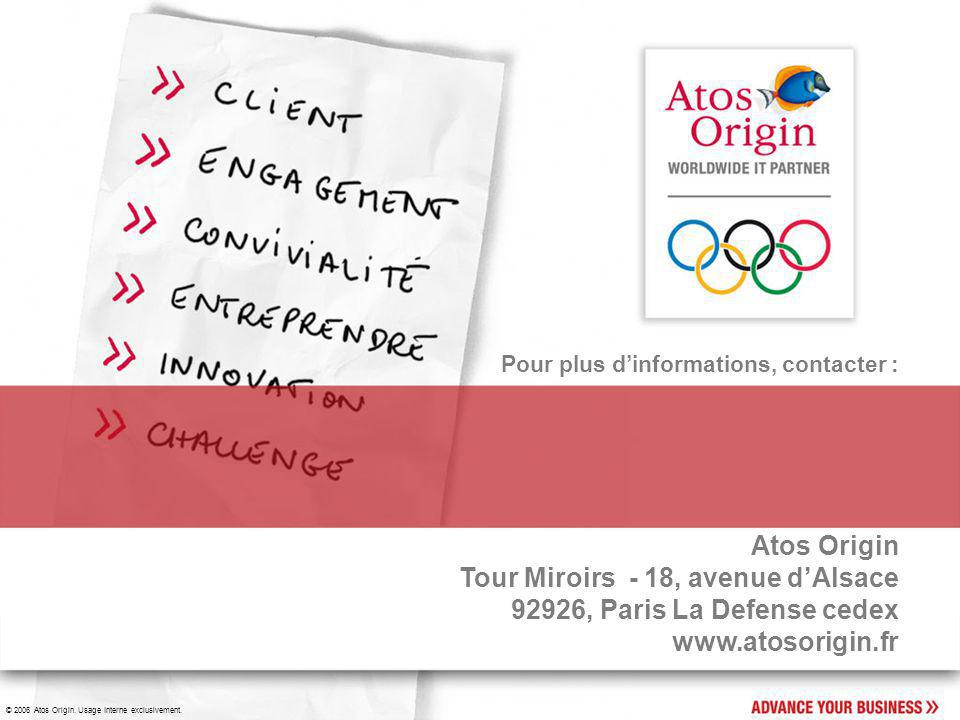 Pour plus d'informations, contacter : Atos Origin Tour Miroirs - 18, avenue d'Alsace 92926, Paris La Defense cedex www.atosorigin.fr