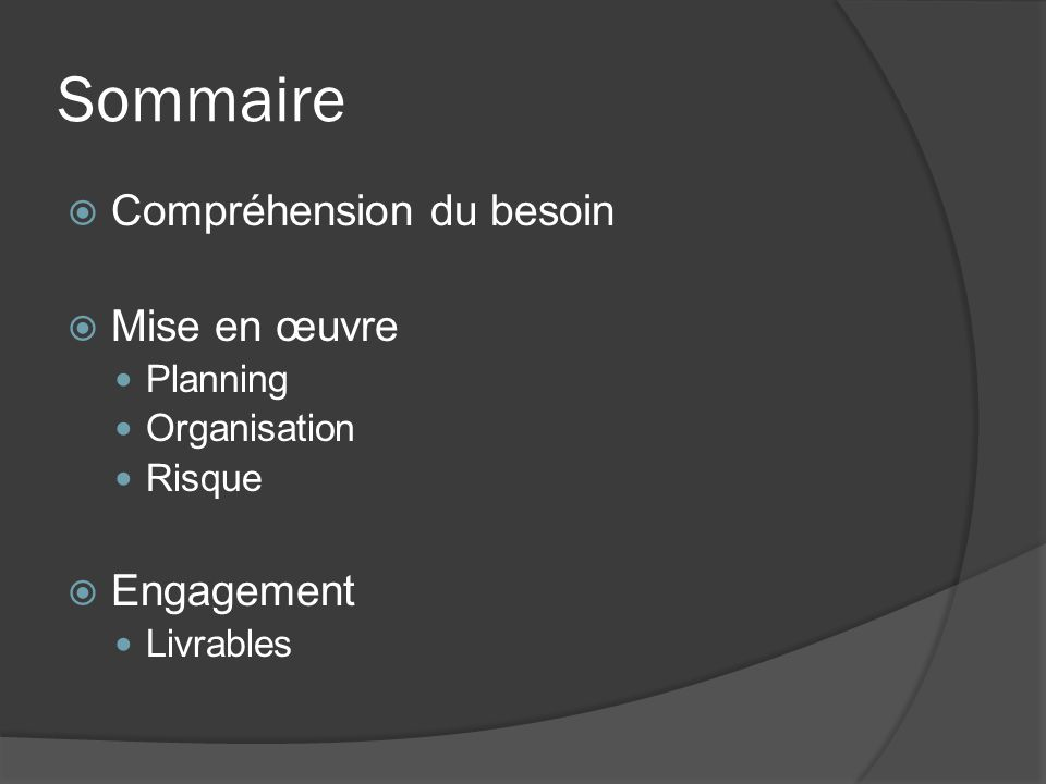 Sommaire Compréhension du besoin Mise en œuvre Engagement Planning