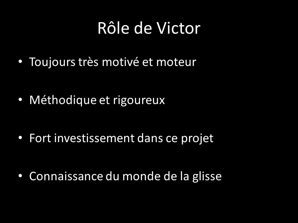 Rôle de Victor Toujours très motivé et moteur Méthodique et rigoureux