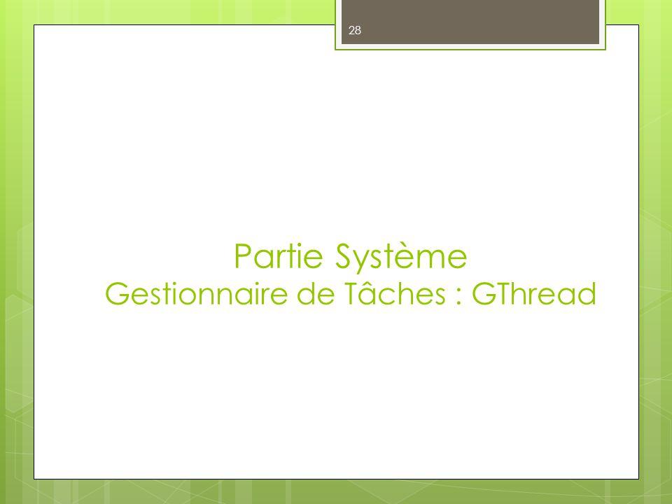 Partie Système Gestionnaire de Tâches : GThread