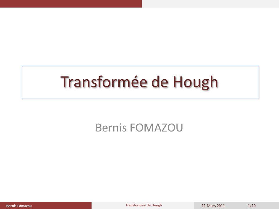 Transformée de Hough Bernis FOMAZOU 11 Mars 2011 1/10 Bernis Fomazou