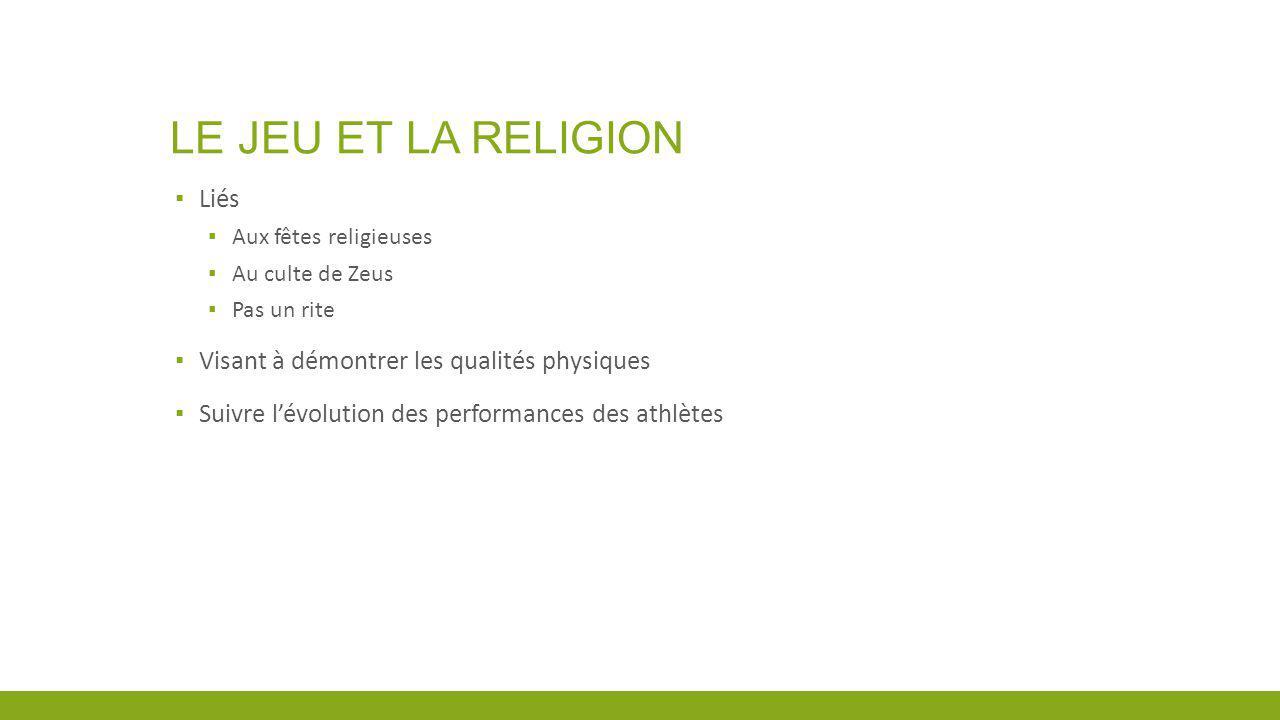 LE JEU ET LA RELIGION Liés Visant à démontrer les qualités physiques