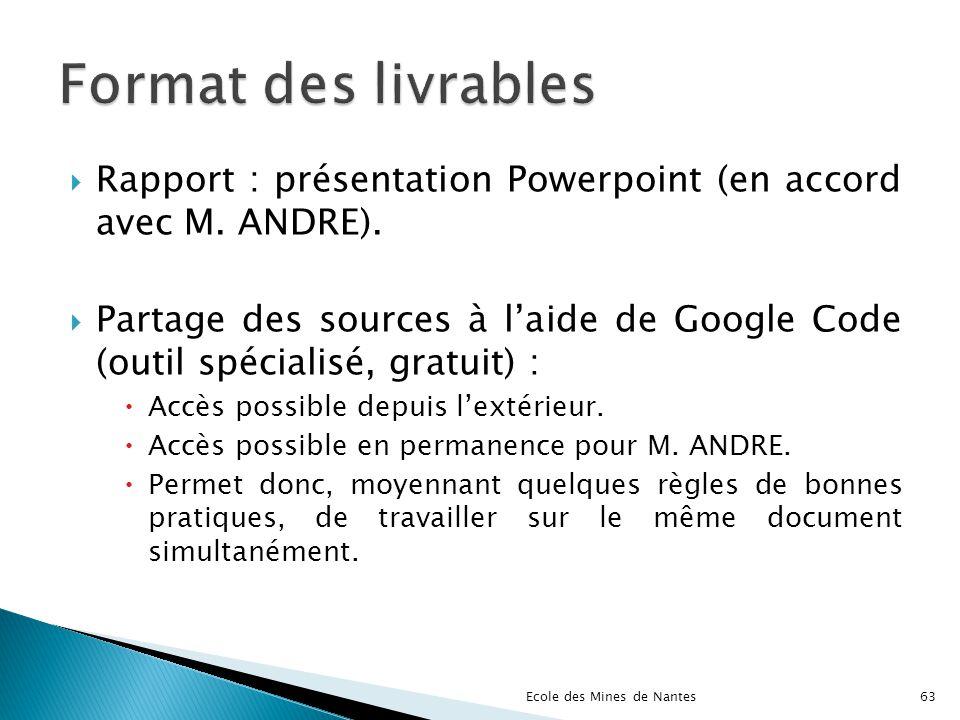 Format des livrables Rapport : présentation Powerpoint (en accord avec M. ANDRE).
