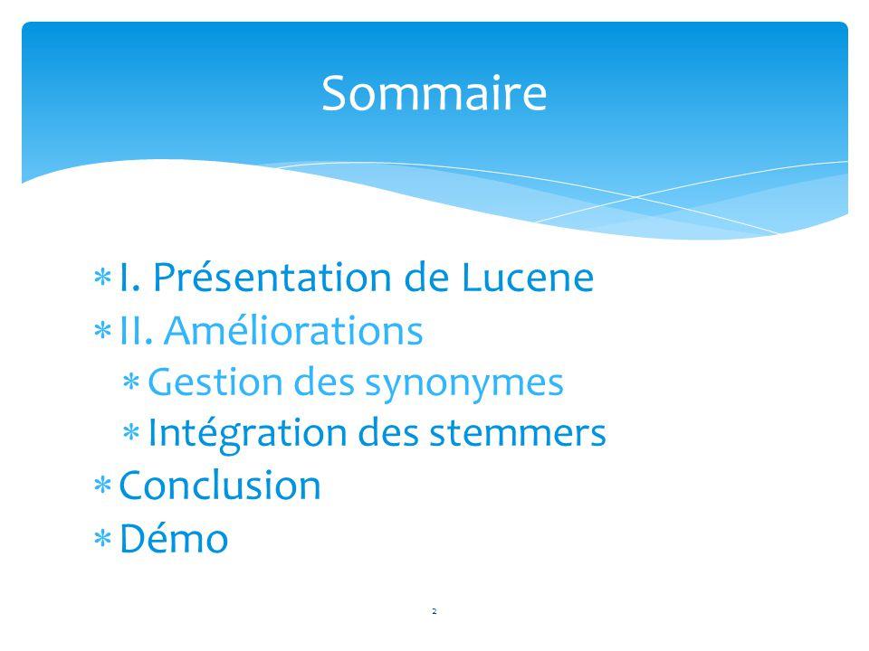 Sommaire I. Présentation de Lucene II. Améliorations Conclusion Démo