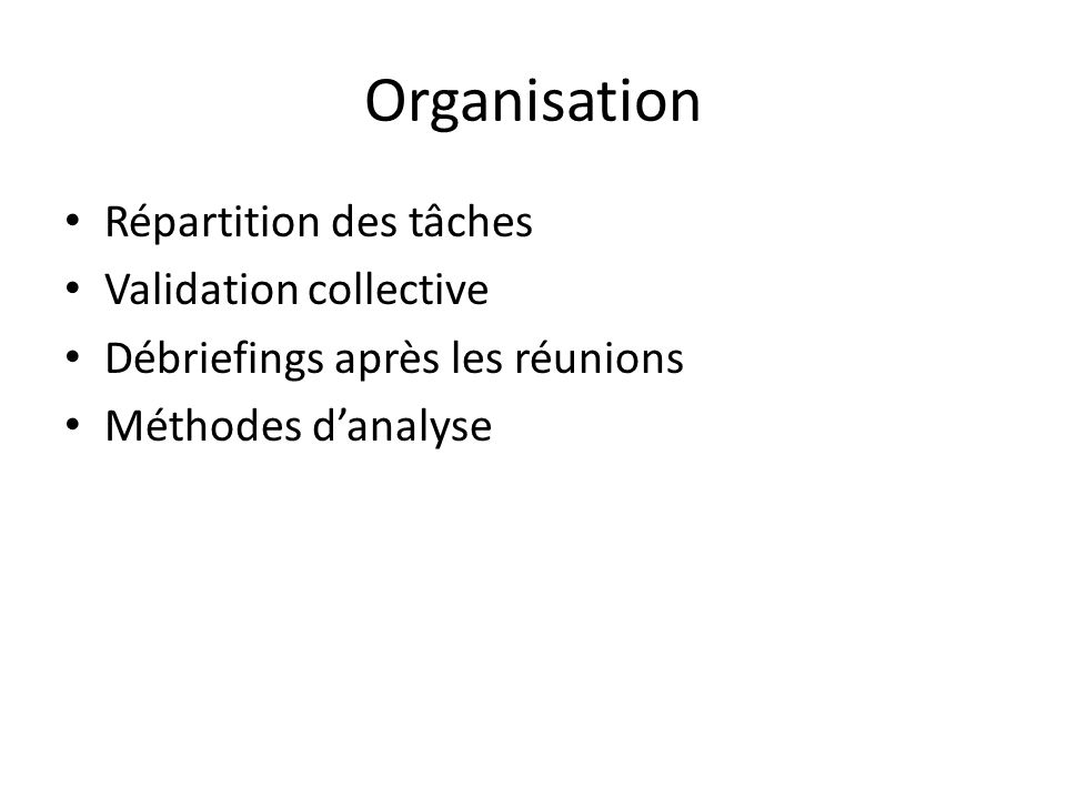 Organisation Répartition des tâches Validation collective