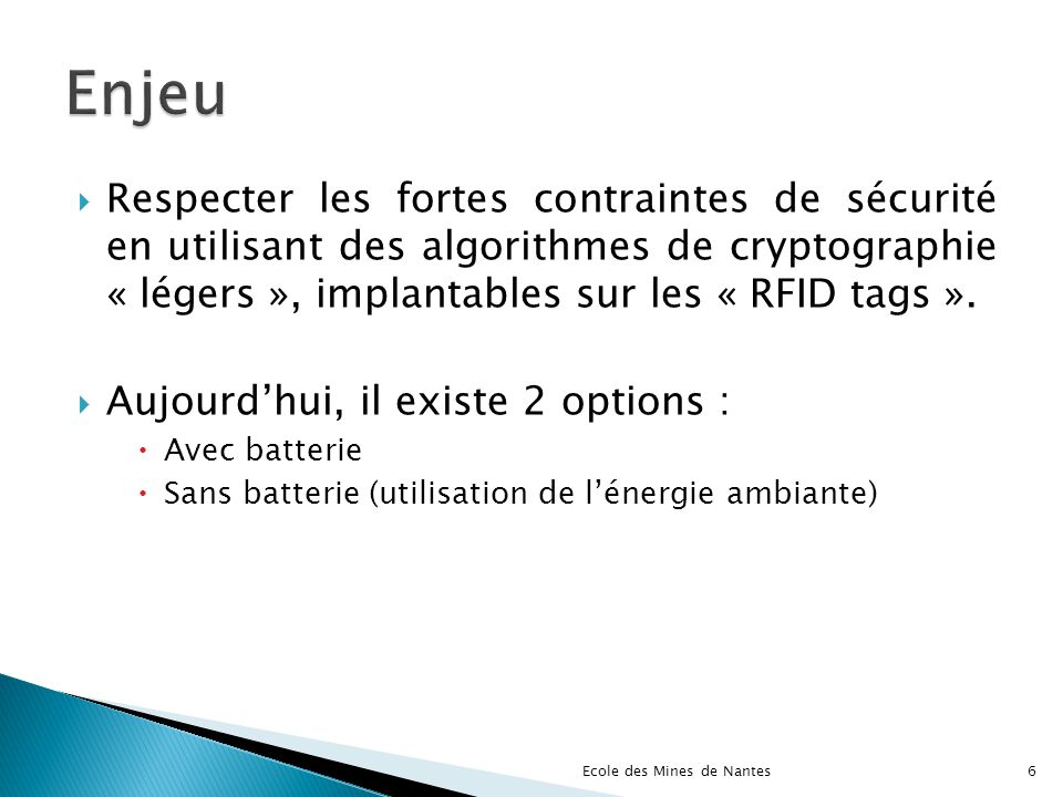 Enjeu Respecter les fortes contraintes de sécurité en utilisant des algorithmes de cryptographie « légers », implantables sur les « RFID tags ».