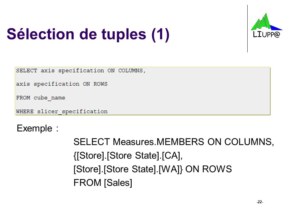 Sélection de tuples (1) Exemple : SELECT Measures.MEMBERS ON COLUMNS,