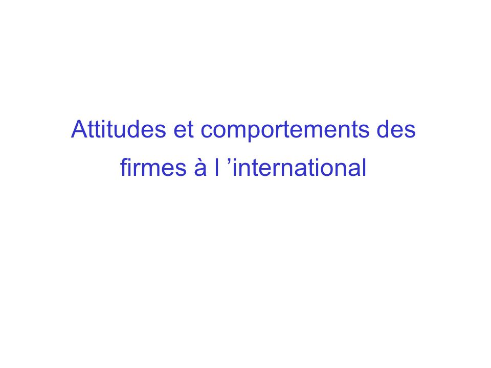 Attitudes et comportements des firmes à l 'international