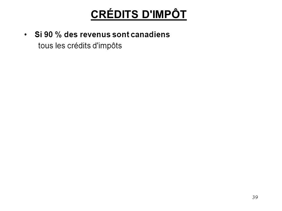 CRÉDITS D IMPÔT Si 90 % des revenus sont canadiens