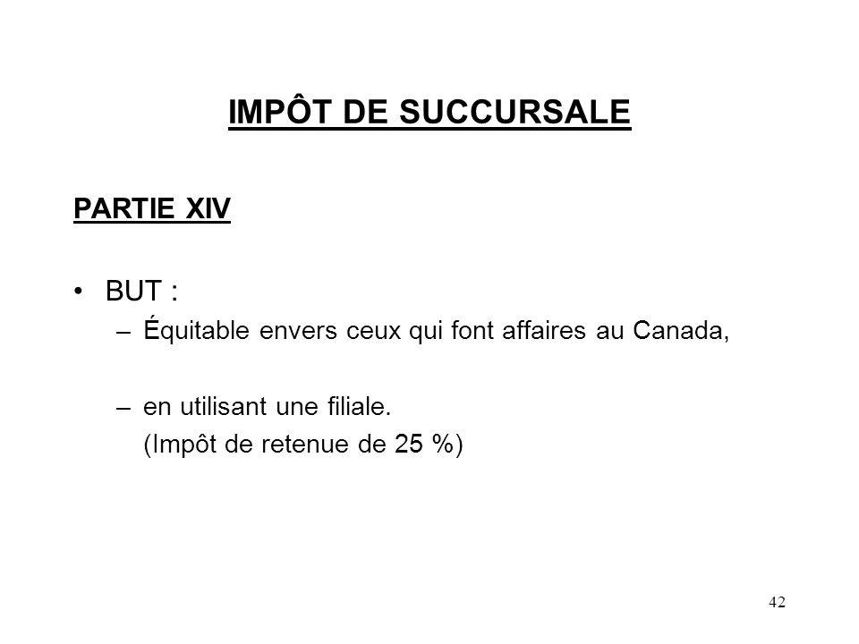 IMPÔT DE SUCCURSALE PARTIE XIV BUT :
