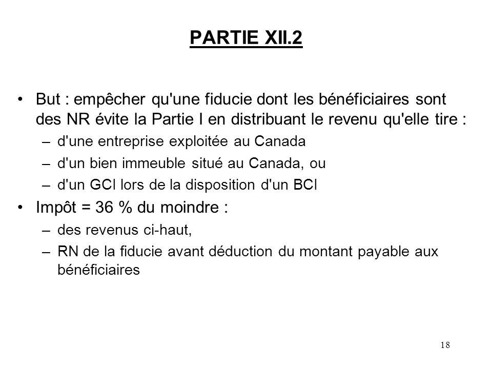 PARTIE XII.2 But : empêcher qu une fiducie dont les bénéficiaires sont des NR évite la Partie I en distribuant le revenu qu elle tire :