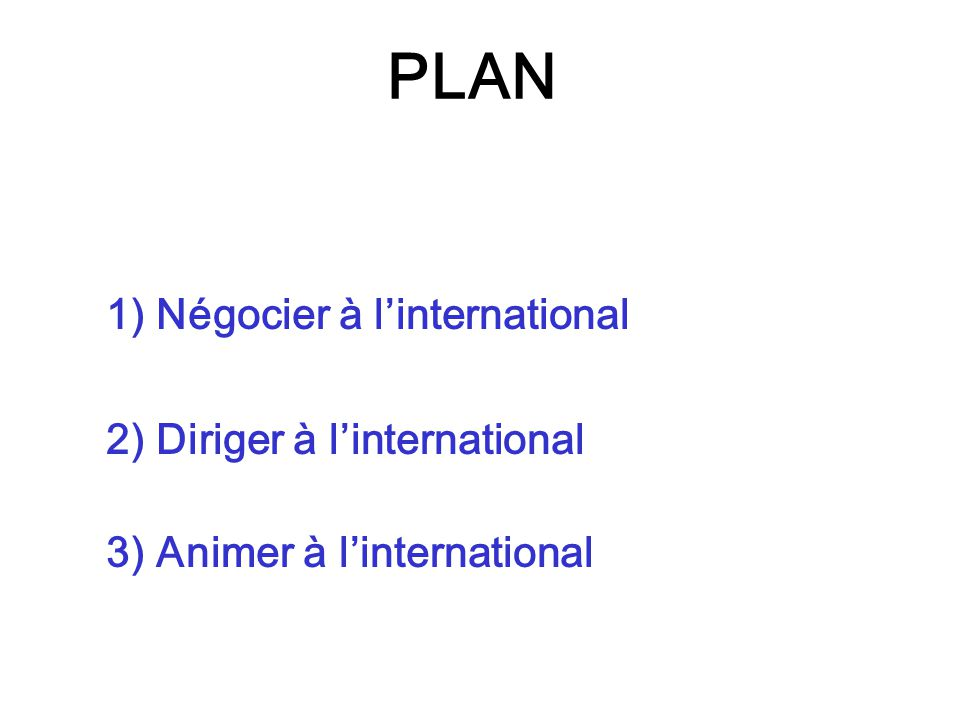PLAN 1) Négocier à l'international 2) Diriger à l'international