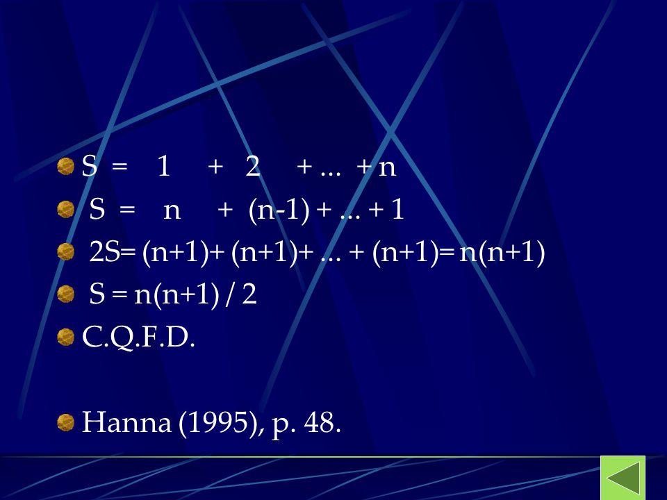 S = 1 + 2 + ... + n S = n + (n-1) + ... + 1. 2S= (n+1)+ (n+1)+ ... + (n+1)= n(n+1)