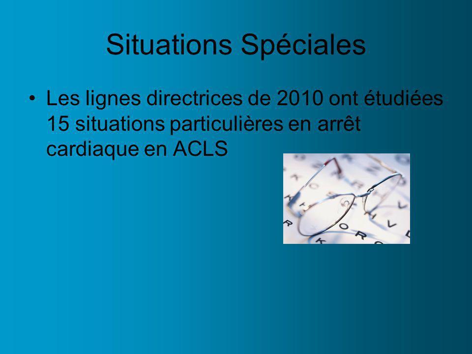 Situations Spéciales Les lignes directrices de 2010 ont étudiées 15 situations particulières en arrêt cardiaque en ACLS.