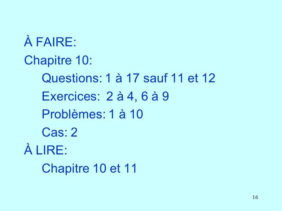 À FAIRE: Chapitre 10: Questions: 1 à 17 sauf 11 et 12. Exercices: 2 à 4, 6 à 9. Problèmes: 1 à 10.