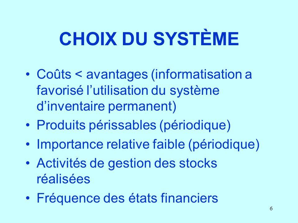 CHOIX DU SYSTÈME Coûts < avantages (informatisation a favorisé l'utilisation du système d'inventaire permanent)