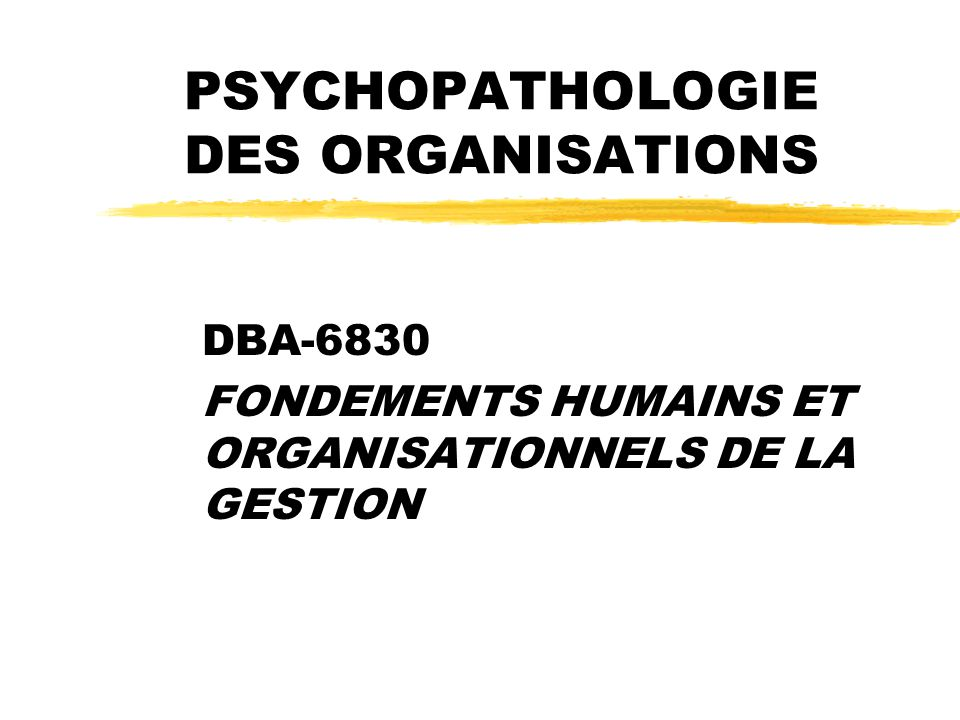PSYCHOPATHOLOGIE DES ORGANISATIONS