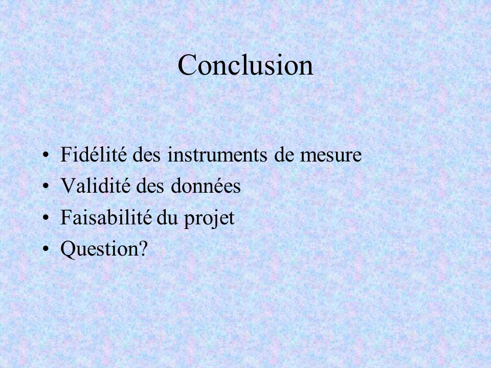 Conclusion Fidélité des instruments de mesure Validité des données