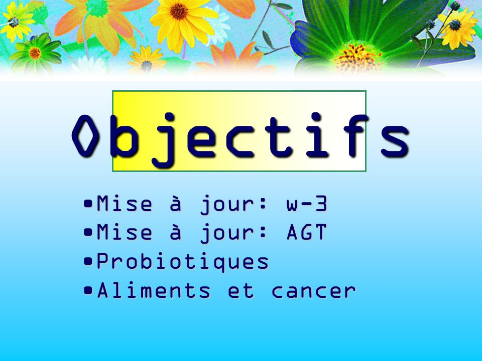Objectifs Mise à jour: w-3 Mise à jour: AGT Probiotiques