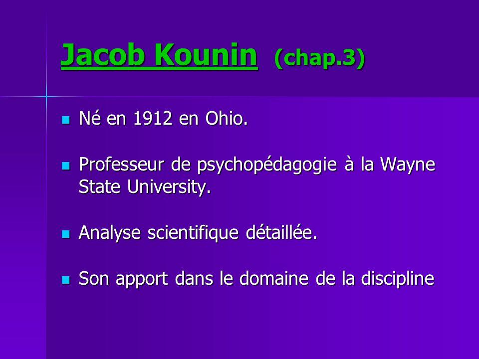 Jacob Kounin (chap.3) Né en 1912 en Ohio.