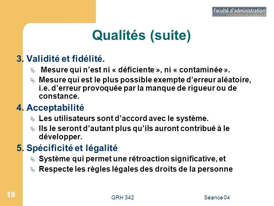 Qualités (suite) 3. Validité et fidélité. 4. Acceptabilité