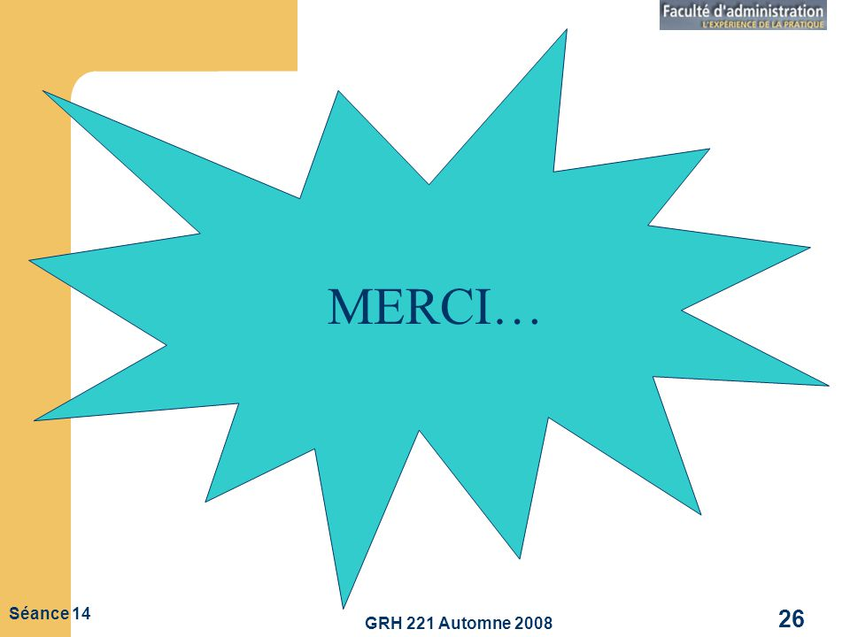 MERCI… GRH 221 Automne 2008 Séance 14