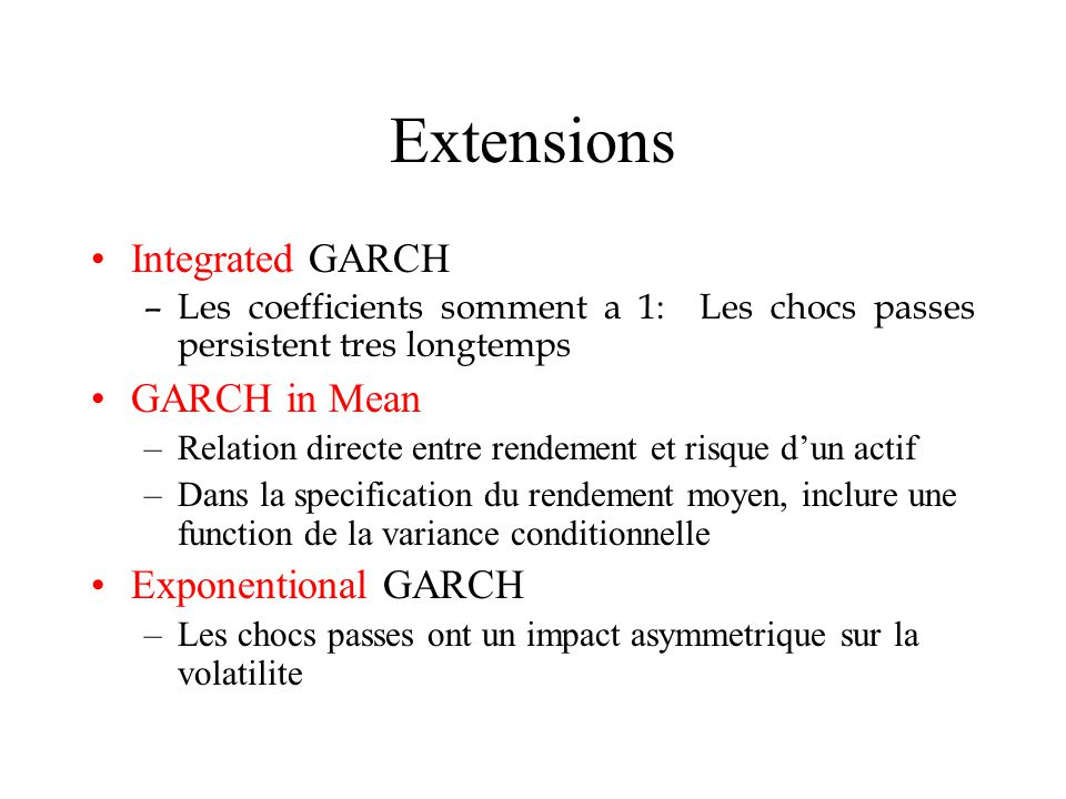 Extensions Integrated GARCH GARCH in Mean Exponentional GARCH