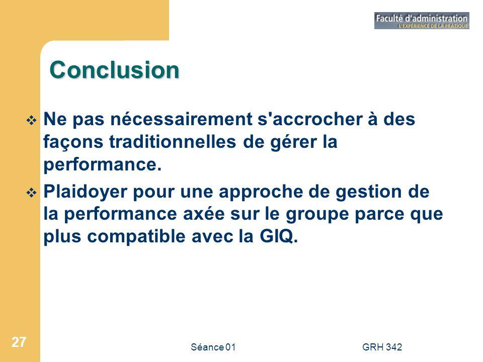 Conclusion Ne pas nécessairement s accrocher à des façons traditionnelles de gérer la performance.