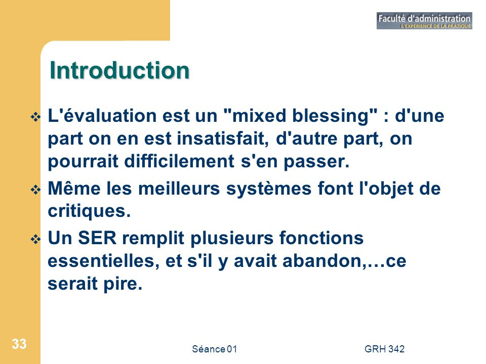 Introduction L évaluation est un mixed blessing : d une part on en est insatisfait, d autre part, on pourrait difficilement s en passer.