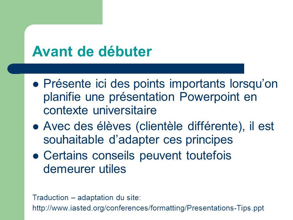 Avant de débuter Présente ici des points importants lorsqu'on planifie une présentation Powerpoint en contexte universitaire.