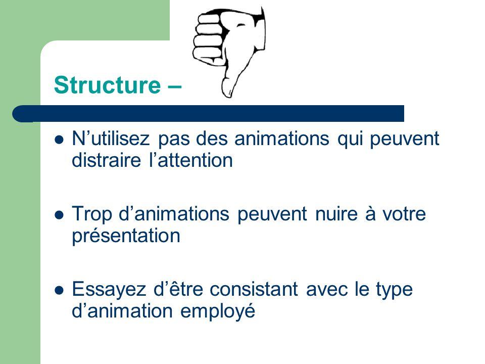 Structure – N'utilisez pas des animations qui peuvent distraire l'attention. Trop d'animations peuvent nuire à votre présentation.