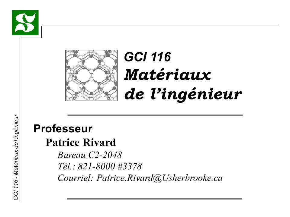 Matériaux de l'ingénieur GCI 116 Professeur Patrice Rivard