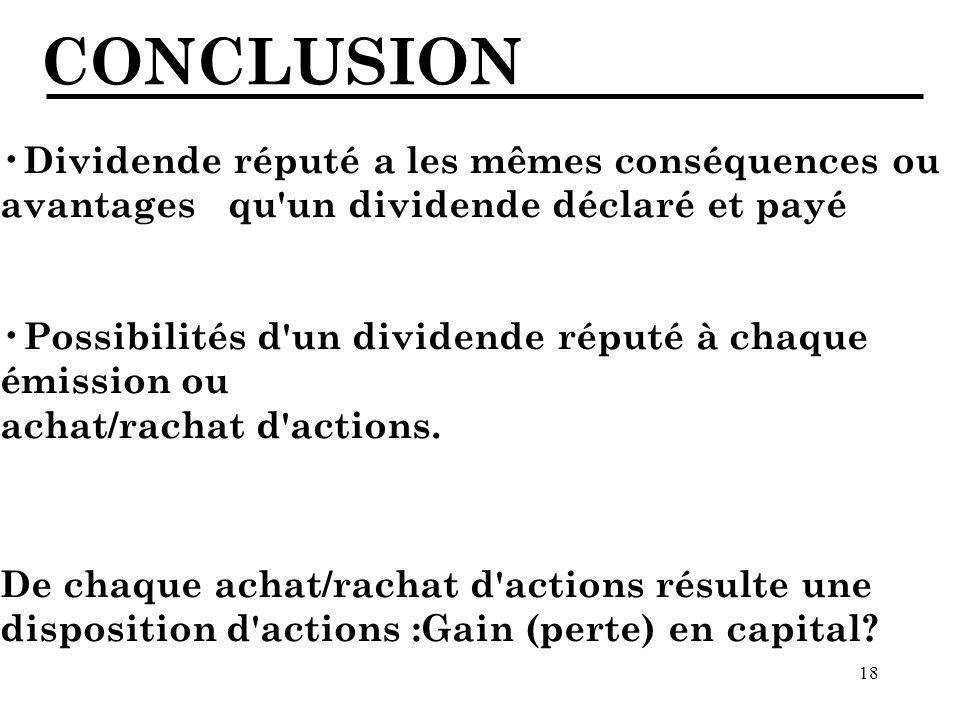CONCLUSION Dividende réputé a les mêmes conséquences ou avantages qu un dividende déclaré et payé.