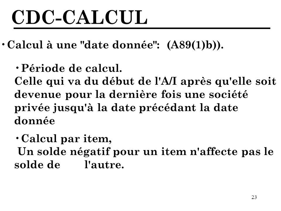CDC-CALCUL Calcul à une date donnée : (A89(1)b)). Période de calcul.