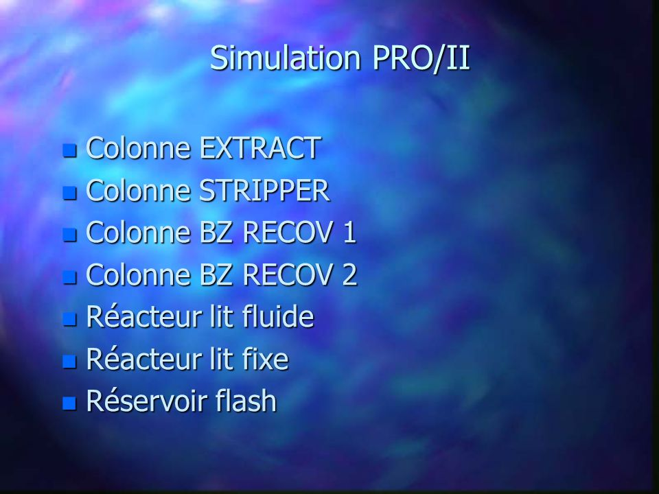 Simulation PRO/II Colonne EXTRACT Colonne STRIPPER Colonne BZ RECOV 1