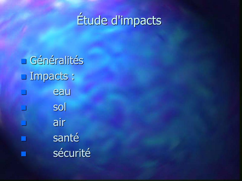 Étude d impacts Généralités Impacts : eau sol air santé sécurité