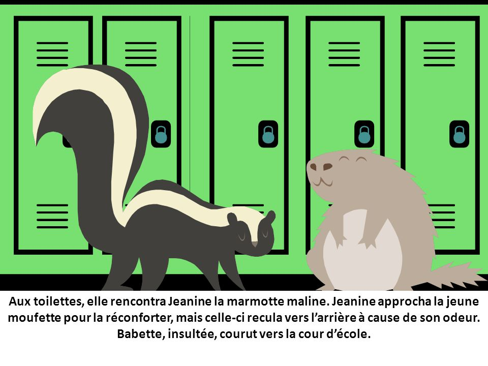 Aux toilettes, elle rencontra Jeanine la marmotte maline