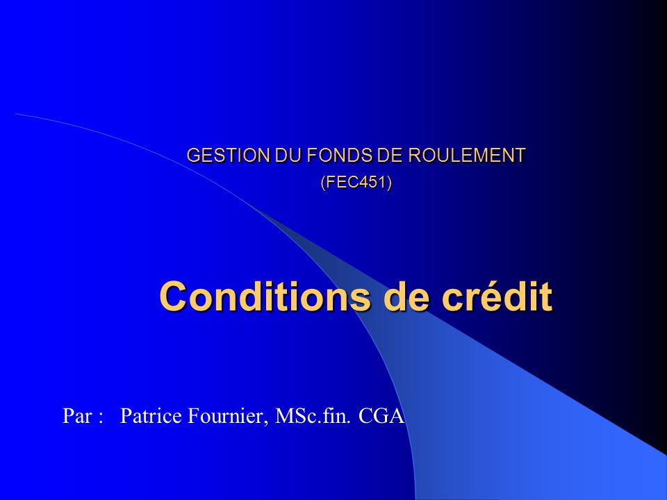 GESTION DU FONDS DE ROULEMENT (FEC451) Conditions de crédit