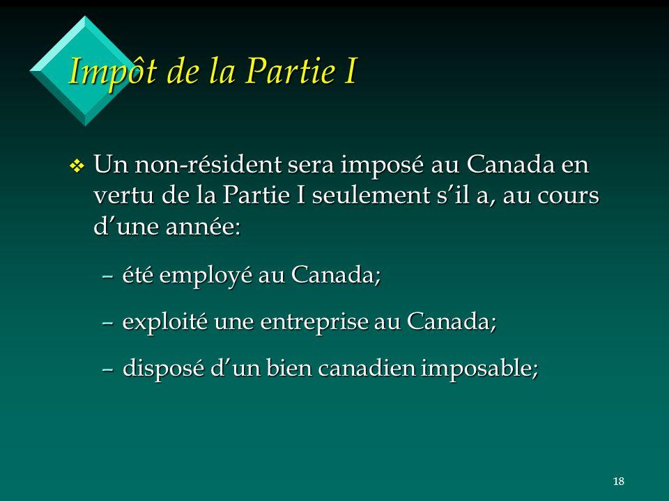 Impôt de la Partie I Un non-résident sera imposé au Canada en vertu de la Partie I seulement s'il a, au cours d'une année: