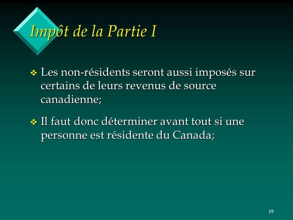 Impôt de la Partie I Les non-résidents seront aussi imposés sur certains de leurs revenus de source canadienne;
