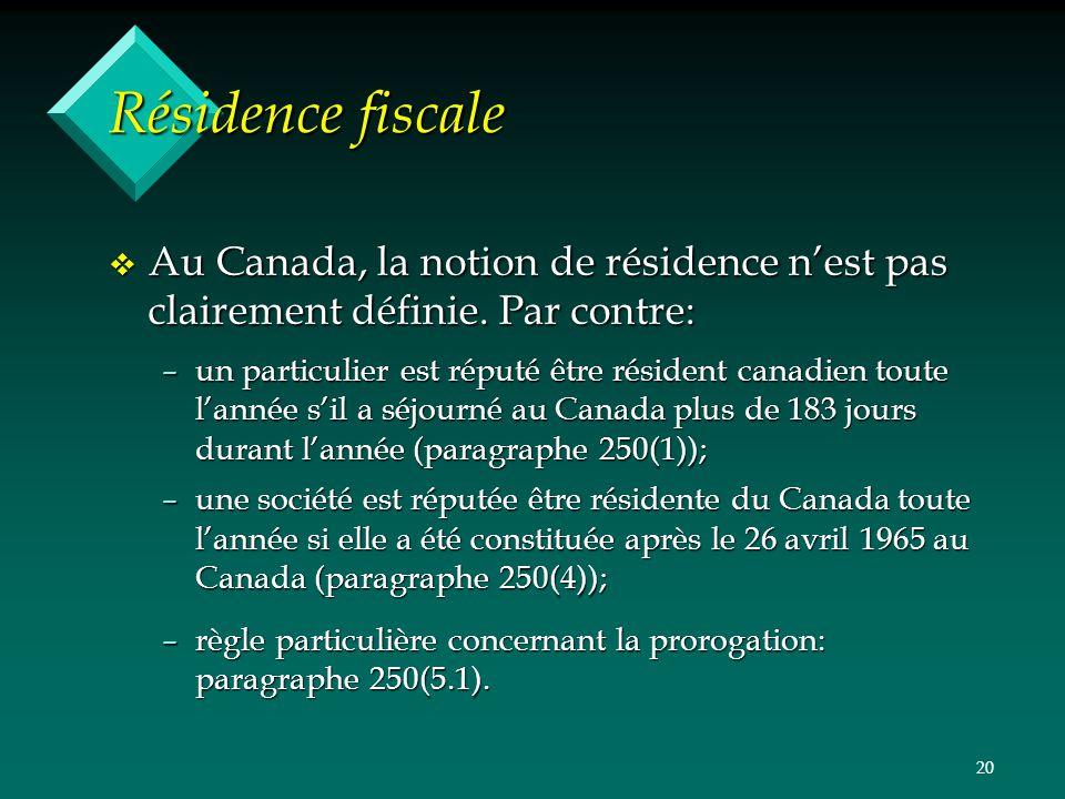 Résidence fiscale Au Canada, la notion de résidence n'est pas clairement définie. Par contre: