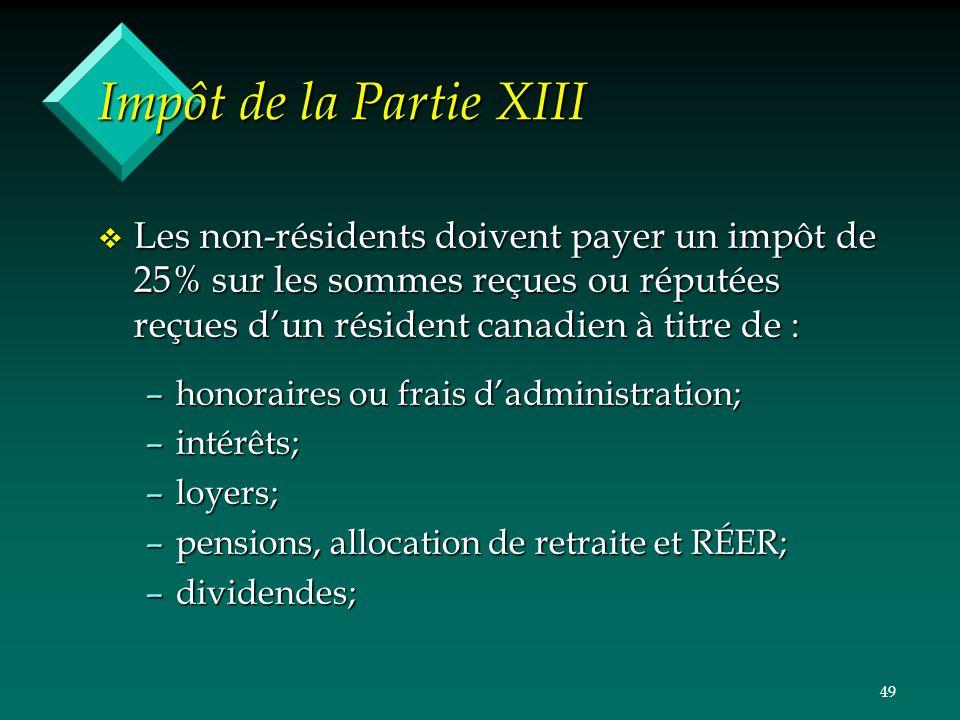 Impôt de la Partie XIII Les non-résidents doivent payer un impôt de 25% sur les sommes reçues ou réputées reçues d'un résident canadien à titre de :