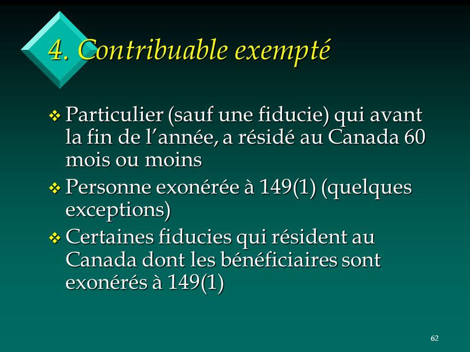 4. Contribuable exempté Particulier (sauf une fiducie) qui avant la fin de l'année, a résidé au Canada 60 mois ou moins.