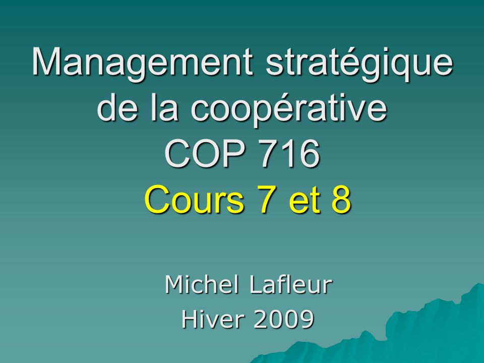 Management stratégique de la coopérative COP 716 Cours 7 et 8
