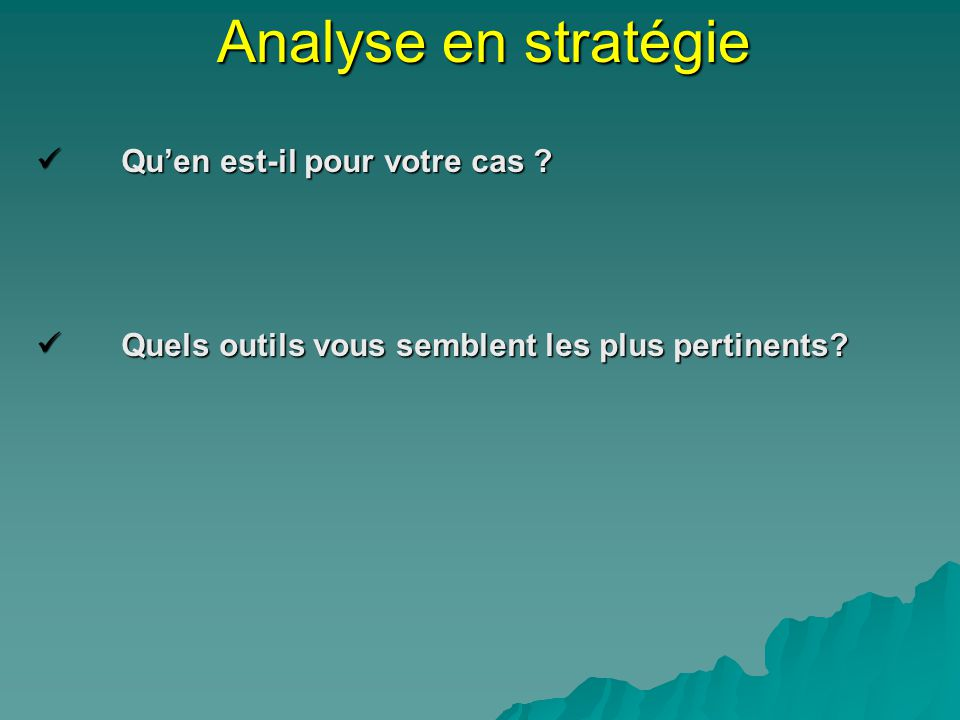 Analyse en stratégie Qu'en est-il pour votre cas