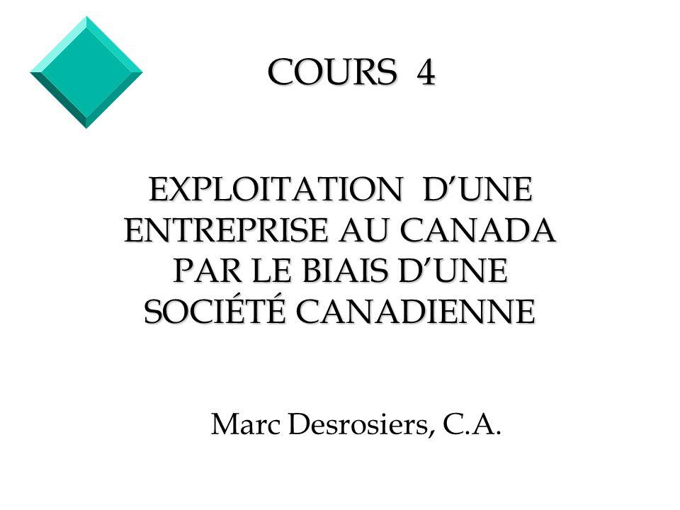 COURS 4 EXPLOITATION D'UNE ENTREPRISE AU CANADA PAR LE BIAIS D'UNE SOCIÉTÉ CANADIENNE.