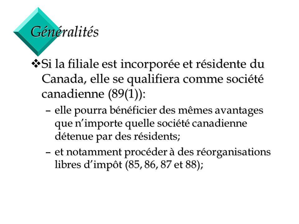 Généralités Si la filiale est incorporée et résidente du Canada, elle se qualifiera comme société canadienne (89(1)):