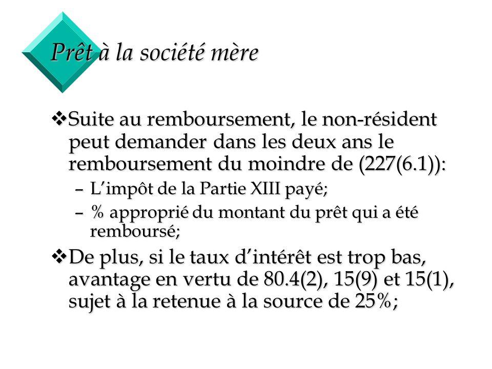Prêt à la société mère Suite au remboursement, le non-résident peut demander dans les deux ans le remboursement du moindre de (227(6.1)):